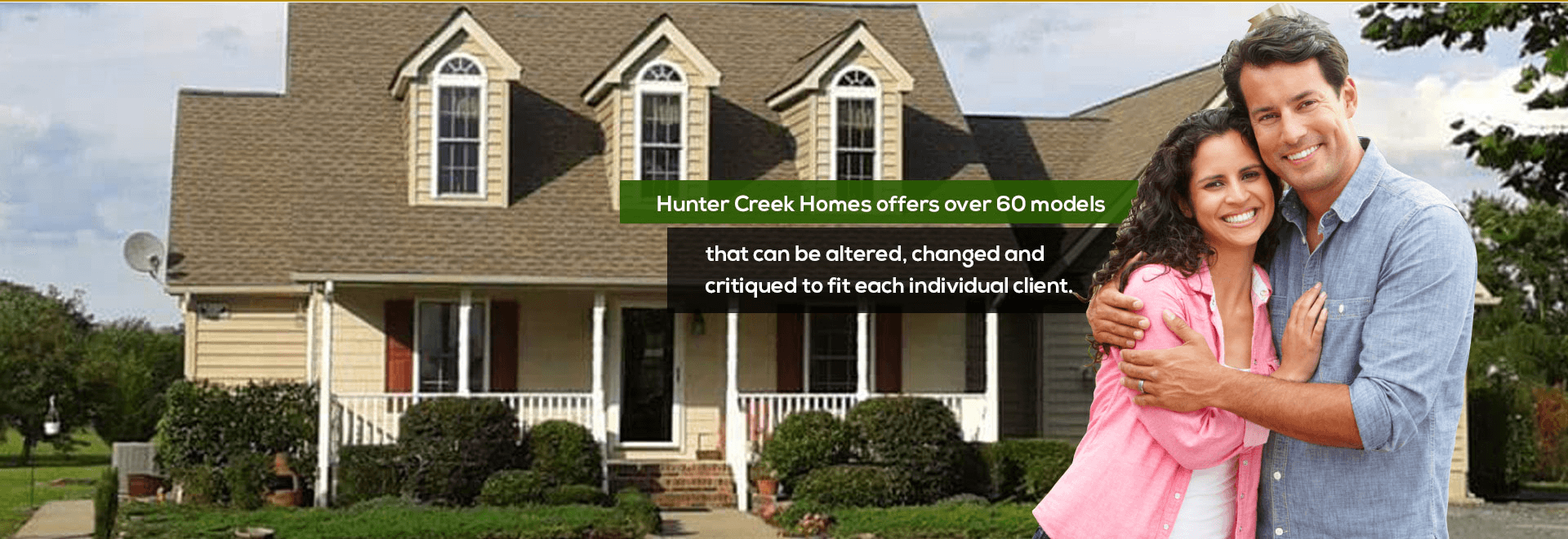 hunter creek homes ad offering over 60 models showing a man and a women and a tan house with grey shingles and red shutters